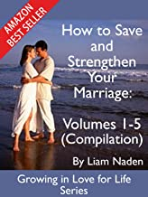 How to Save and Strengthen Your Marriage: Compilation volumes 1-5 (Growing in Love for Life Series Compilation Book 1)