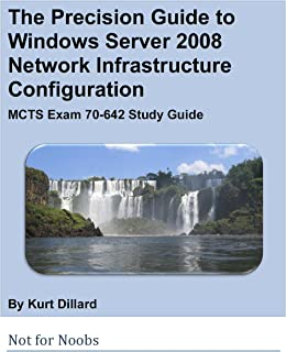 The Precision Guide to Windows Server 2008 Network Infrastructure Configuration: MCTS Exam 70-642 Study Guide