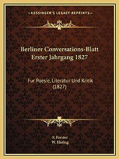 Berliner Conversations-Blatt Erster Jahrgang 1827: Fur Poesie, Literatur Und Kritik (1827)