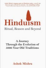 Hinduism - Ritual, Reason and Beyond: A Journey Through the Evolution of 5000 Year Old Traditions
