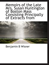 Memoirs of the Late Mrs. Susan Huntington of Boston Mass Consisting Principally of Extracts from