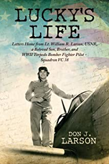 Lucky's Life: Letters Home from Lt. William R. Larson, USNR, a Beloved Son, Brother, and WWII Torpedo Bomber Fighter Pilot - Squadron VC 38