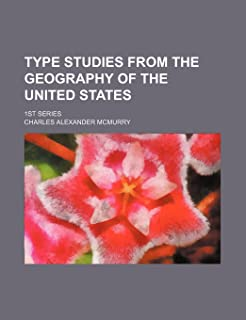 Type Studies from the Geography of the United States; 1st Series