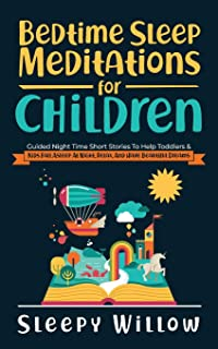 Bedtime Sleep Meditations For Children: Guided Night Time Short Stories To Help Toddlers & Kids Fall Asleep At Night, Rela...