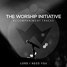 Lord, I Need You (The Worship Initiative Accompaniment)