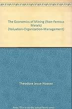 The Economics of Mining (Non-Ferrous Metals) (Valuation-Organization-Management)