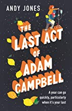 The Last Act of Adam Campbell: Fall in love with this heart-warming, life-affirming novel