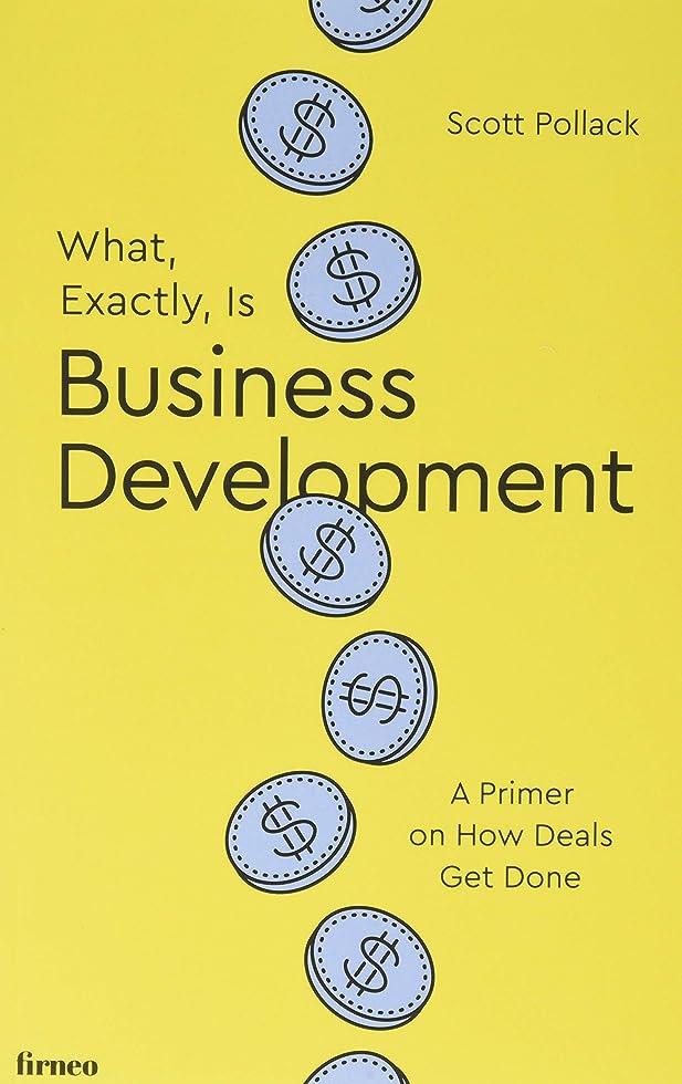 性別銛誇張するWhat, Exactly, Is Business Development?: A Primer on Getting Deals Done