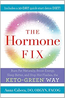 The Hormone Fix: The natural way to balance your hormones, burn fat and alleviate the symptoms of the perimenopause, the m...