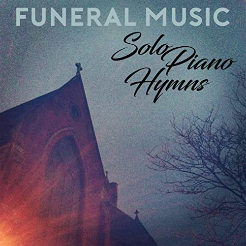 Funeral Music : Solo Piano Hymns by Funeral Music on Amazon Music