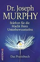 Stärken Sie die Macht Ihres Unterbewusstseins: Das Praxisbuch (German Edition)