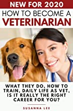 How to Become a Veterinarian: What They Do, How To Train, Daily Life As Vet, Is It Really The Right Career For You? PDF