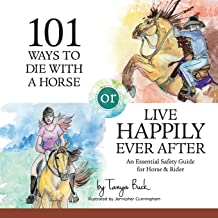 101 Ways to Die with a Horse or Live Happily Ever After: A Safety Guide for Horse & Rider (Horses Happily Ever After)