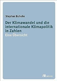 Klimawandel und die internationale Klimapolitik in Zahlen: Eine Übersicht (German Edition)