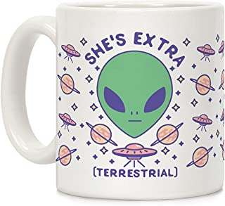 LookHUMAN She's Extraterrestrial White 11 Ounce Ceramic Coffee Mug