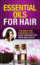Essential Oils for Hair: The Bible for Essential Oils Uses for Healthy Hair and Scalp (English Edition)