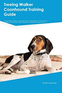 Treeing Walker Coonhound Training Guide Treeing Walker Coonhound Training Includes: Treeing Walker Coonhound Tricks, Socializing, Housetraining, Agility, Obedience, Behavioral Training and More