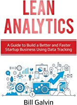 Lean Analytics: A Guide to Build a Better and Faster Startup Business Using Data Tracking (Lean Six)
