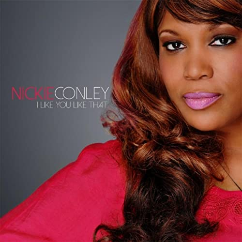 I Like You Like That Feat Kevin Whalum By Nickie Conley On Amazon
