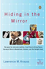 Hiding in the Mirror: The Quest for Alternate Realities, from Plato to String Theory (by way of Alicei n Wonderland, Einstein, and The Twilight Zone) Kindle Edition