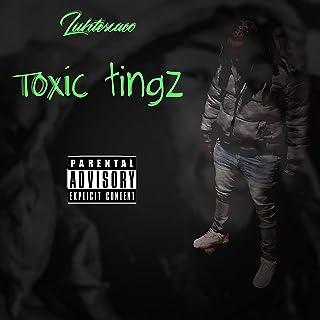 toxic tingz [Explicit]