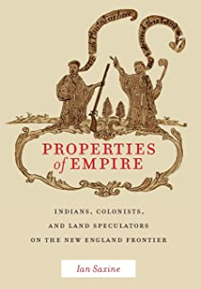 Properties of Empire: Indians, Colonists, and Land Speculators on the New England Frontier