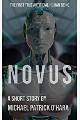 Novus: The First True Artificial Human Being Kindle Edition