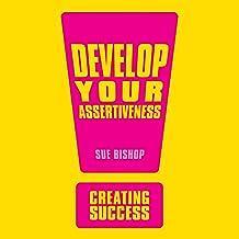 Develop Your Assertiveness: Creating Success