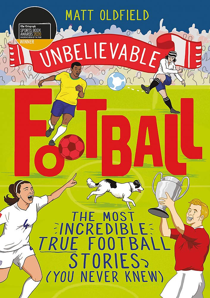 Unbelievable Football: WINNER of the Telegraph Children's Sports Book of the Year 2020