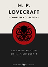 H. P. Lovecraft complete fiction works: over 70 works in one collection (Unabridged & updated for modern readers) (Classic...