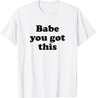 Babe You Got This Women Empowered T-shirt