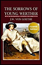 The Sorrows of Young Werther: With an Biographical Introduction (Annotated)