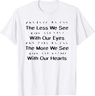 The Less We See With Our Eyes T-shirt, Braille Gifts