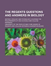 The Regents Questions and Answers in Biology; (botany, Zoology and Physiology) Covering the Requirements of High Schools and College Entrance