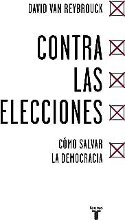 Contra las elecciones: Cómo salvar la democracia