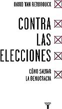 Contra las elecciones /Against Elections: The case for democracy: Como salvar la democracia (Spanish Edition)