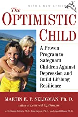 The Optimistic Child: A Proven Program to Safeguard Children Against Depression and Build Lifelong Resilience Kindle Edition