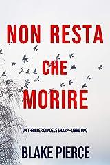 Non resta che morire (Un thriller di Adele Sharp—Libro Uno) Formato Kindle