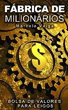 FÁBRICA DE MILIONÁRIOS: Bolsa de Valores para Leigos (Como Enriquecer Livro 2)