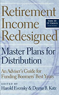 Retirement Income Redesigned: Master Plans for Distribution -- An Adviser's Guide for Funding Boomers' Best Years