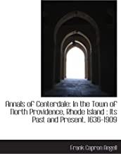 Annals of Centerdale: In the Town of North Providence, Rhode Island : Its Past and Present, 1636-190