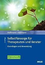 Selbstfürsorge für Therapeuten und Berater: Grundlagen und Anwendung. Mit E-Book inside und Arbeitsmaterial (German Edition)