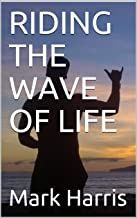 RIDING THE WAVE OF LIFE
