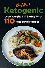 Ketogenic: 6-In-1 Ketogenic Diet Box Set: Lose Weight Till Spring with 110 Ketogenic Recipes: (Ketogenic Diet, Ketogenic Plan, Weight Loss, Weight Loss Diet, Beginners Guide)