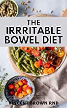 THE IRRITABLE BOWEL DIET: The Complete Guide And Recipes On Irritable Bowel Syndrome