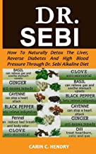 DR. SEBI: How to Naturally Detox the Liver, Reverse Diabetes and High Blood Pressure..