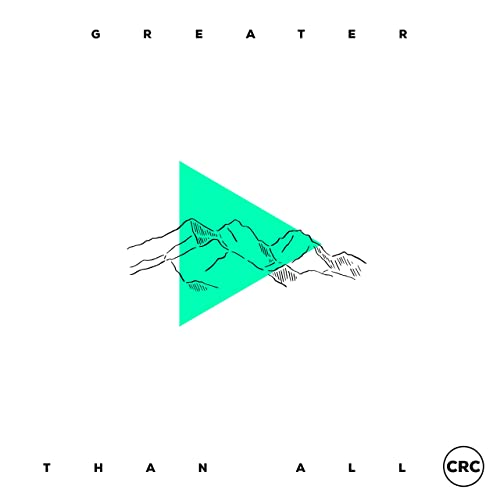 CRC Music - Greater Than All (Deluxe Edition) 2019