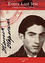 Every Last Jew: A Teenage Boy's Story of Survival