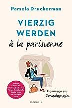 Vierzig werden à la parisienne: Hommage ans Erwachsensein (German Edition)