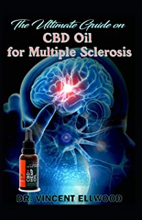 The Ultimate Guide on CBD Oil for Multiple Sclerosis: A Complete Guide on all you need to know about Multiple Sclerosis and How CBD Oil can be used to cure it!